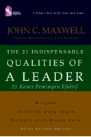 The 21 Indispensable Qualities of a Leader: 21 Kunci Pemimpin Efektif
